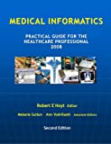 Medical Informatics: Practical Guide for the Healthcare Professional 2008, Robert E. Hoyt and Melanie Sutton, 1435753569