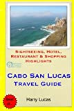 Cabo San Lucas Travel Guide: Sightseeing, Hotel, Restaurant and Shopping Highlights