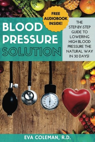 Blood Pressure Guide (Blood Pressure: Blood Pressure Solution: The Step-By-Step Guide to Lowering High Blood Pressure the Natural Way in 30 Days! Natural Remedies to Reduce Hypertension Without Medication)