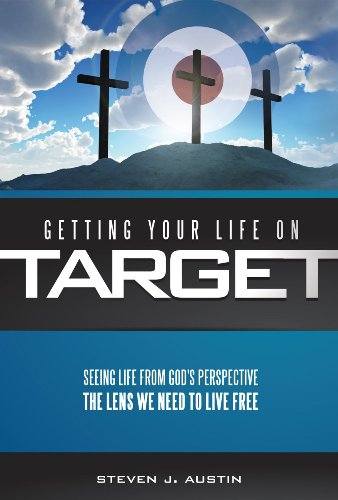 Getting Your Life on Target - Seeing Life From God's Perspective: The Lens We Need to Live Free