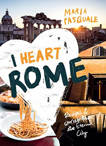 I Heart Rome: Recipes & Stories from the Eternal City ()