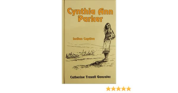 Cynthia Ann Parker Indian Captive Stories For Young Americans