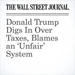 Donald Trump Digs In Over Taxes, Blames an 'Unfair' System | Michael C. Bender,Colleen McCain Nelson