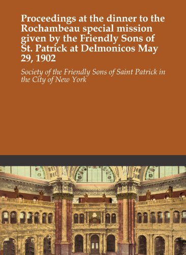 Proceedings at the dinner to the Rochambeau special mission given by the Friendly Sons of St. Patrick at Delmonicos May 29, 1902