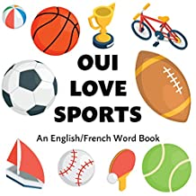 Oui Love Sports / Sports for Kids in French: An English/French Bilingual Word Book (Oui Love French t. 7) (French Edition)