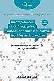 Incompétences vélo-pharyngées, dysfonctionnements tubaires, troubles articulatoires : 300 exercices et activités pour y remédier