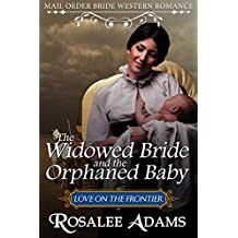 Mail Order Bride: The Widowed Bride and the Orphaned Baby: Sweet, Clean, Inspirational Western Historical Romance