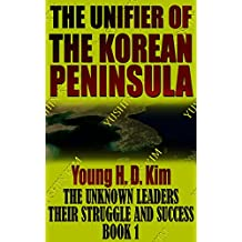 YUSHIN KIM: The UNIFIER of the KOREAN PENINSULA (The Unknown Leaders: Their Struggle and Success Book 1)