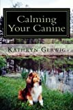 img - for Calming Your Canine: One Simple Step to a Better Behaved Pet book / textbook / text book