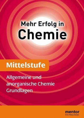 Mehr Erfolg in Chemie, Mittelstufe: Allgemeine und anorganische Chemie - Grundlagen