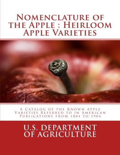 Nomenclature of the Apple : Heirloom Apple Varieties: A Catalog of the Known Apple Varieties Referred to in American Publications from 1804 to 1904