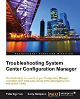Troubleshooting System Center Configuration Manager Front Cover