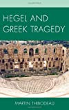 Hegel and Greek Tragedy, Thibodeau, Martin, 073917729X