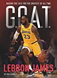 G.O.A.T. - LeBron James: Making the Case for