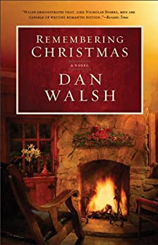 Remembering Christmas: A Novel by [Walsh, Dan]