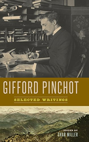 Gifford Pinchot: Selected Writings (Pinchot Pennsylvania Gifford)