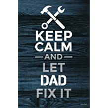 Keep Calm and Let Dad Fix It Journal: Blank and Lined Journal for Fathers, Dad Journal Gift for Handy Dads