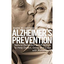 ALZHEIMER'S PREVENTION: Natural Remedies and Practices to Help Detect, Delay and Cope with Alzheimer's (coping, supplements, coping with Alzheimer's, delaying, home remedies Book 1)