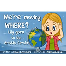 We're moving WHERE?!: Lily goes to the Arctic Circle