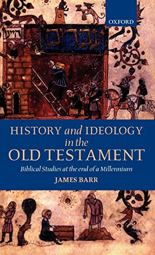 History and Ideology in the Old Testament: Biblical Studies at the End of a Millennium by James Barr