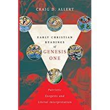 Early Christian Readings of Genesis One: Patristic Exegesis and Literal Interpretation (BioLogos Books on Science and Christianity)