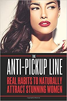 Book By Charlie Houpert - The Anti Pick Up Line: Real Habits To Naturally Attract Stunning (2014-12-22)