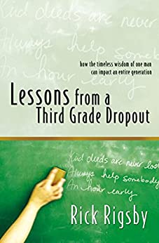 Lessons From a Third Grade Dropout by [Rigsby, Rick]