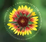 A Wallflower in the Amazon by Darrell Katz & JCA Orchestra (2010-08-10)