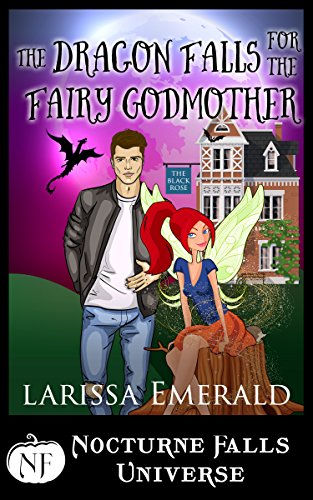 The Dragon Falls For The Fairy Godmother: A Nocturne Falls Universe Story]()