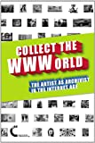 Collect the Wwworld. the Artist As Archivist in the Internet Age, Domenico Quaranta and Gene McHugh, 1470901617