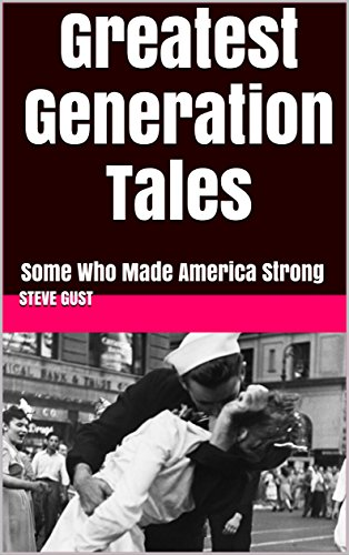 Greatest Generation Tales: Some Who Made America Strong by [Gust, Steve]