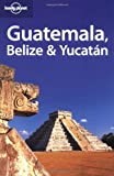 Front cover for the book Lonely Planet Belize, Guatemala & Yucatan by Conner Gorry