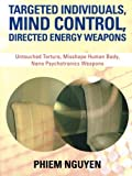 img - for Targeted Individuals, Mind Control, Directed Energy Weapons: Untouched Torture, Misshape Human Body, Nano Psychotronics Weapons book / textbook / text book