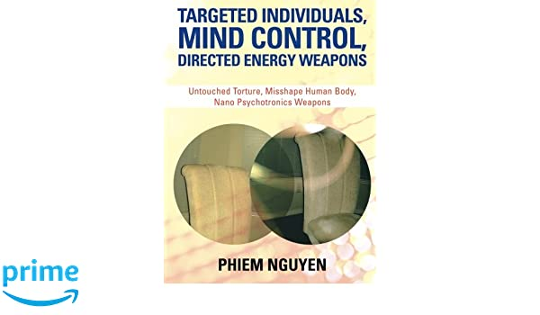 Targeted Individuals, Mind Control, Directed Energy Weapons