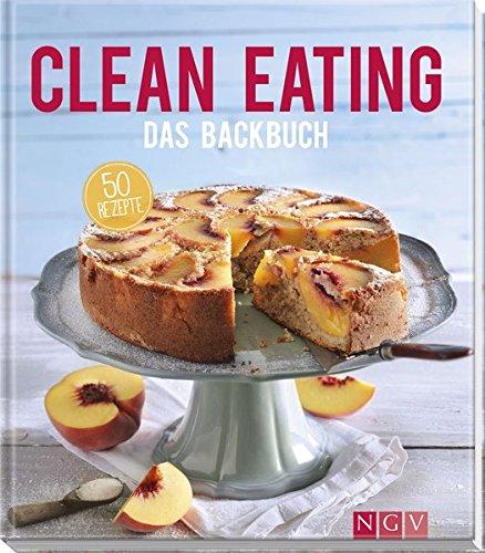 Clean Eating   Das Backbuch