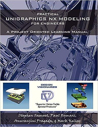 Practical Unigraphics NX Modeling for Engineers: Stephen