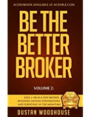 Be The Better Broker, Volume 2: Days 1-100 As A New Broker, Building Lasting Foundations and Surviving in the Meantime
