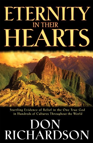 Eternity in Their Hearts: Startling Evidence of Belief in the One True God in Hundreds of Cultures Throughout the -