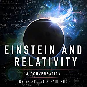 Einstein and Relativity: A Conversation by Paul Rudd and Brian Greene