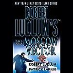 Robert Ludlum's The Moscow Vector: A Covert-One Novel   Patrick Larkin
