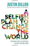 A Selfish Plan to Change the World: Finding Big Purpose in Big Problems