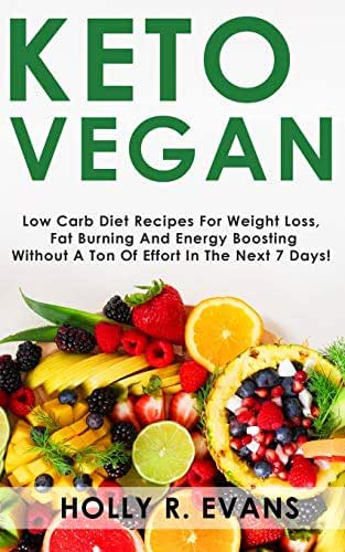 KETO VEGAN: Low Carb Diеt Recipes Fоr Wеight Lоѕѕ, Burn Fat, Boost Your Energy.  Recipes for Raw Vegans and Vegetarians.