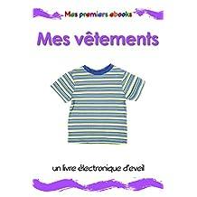Mes vêtements: un livre électronique d'éveil en images pour les bébés et les enfants en bas âge (Mes premiers ebooks) (French Edition)