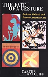 The Fate Of A Gesture: Jackson Pollock And Postwar American Art (Icon Editions)