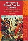 Adventuring Through Spanish Colonies: Simon Bolivar, Foreign Mercenaries and the Birth of New Nations (Liverpool Latin American Studies)