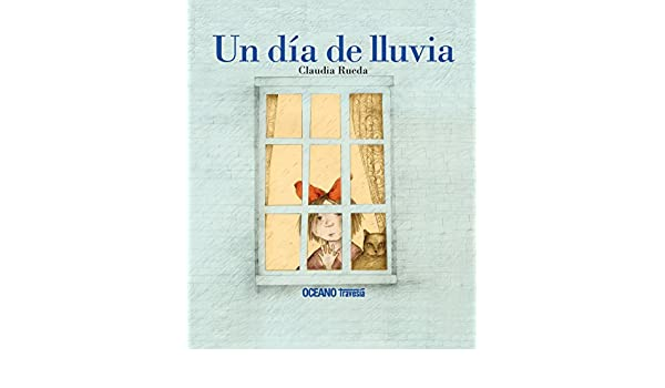 Un dia de lluvia/ A Rainy Day (Spanish Edition): Claudia Rueda: 9786074000153: Amazon.com: Books