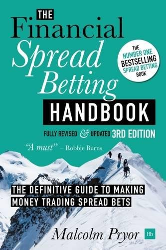 The Financial Spread Betting Handbook: A Definitive Guide to Making Money Trading Spread Bets by Harriman House