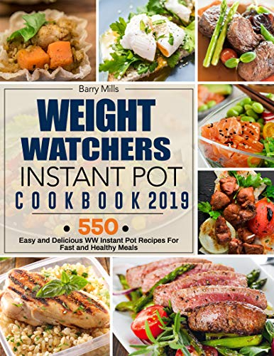 Weight Watchers Instant pot Cookbook 2019: 550 Easy and Delicious WW Instant Pot Recipes For Fast and Healthy Meals by Barry  Mills