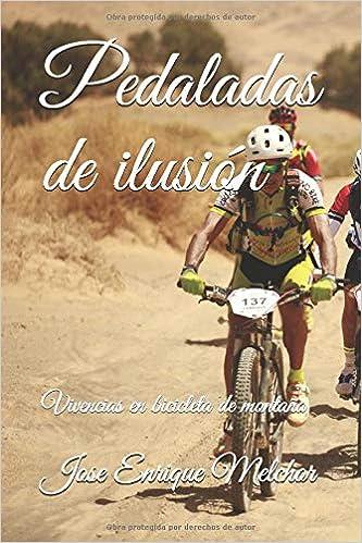 Pedaladas de ilusión: Vivencias en bicicleta de montaña: Amazon.es ...