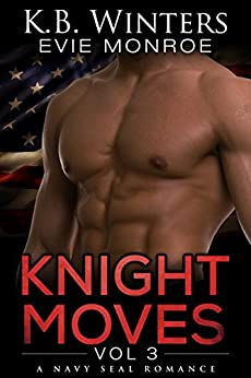 Knight Moves Vol. 3: A Navy SEAL Romance by [Winters, KB, Monroe, Evie]